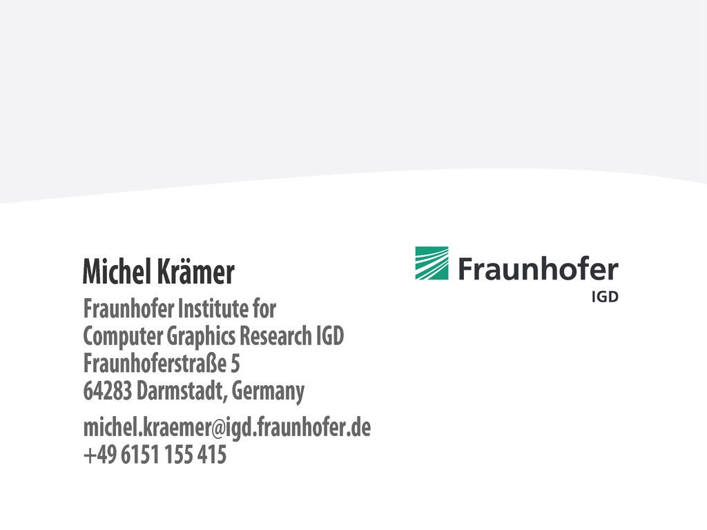 Michel Krämer Fraunhofer Institute for Computer...