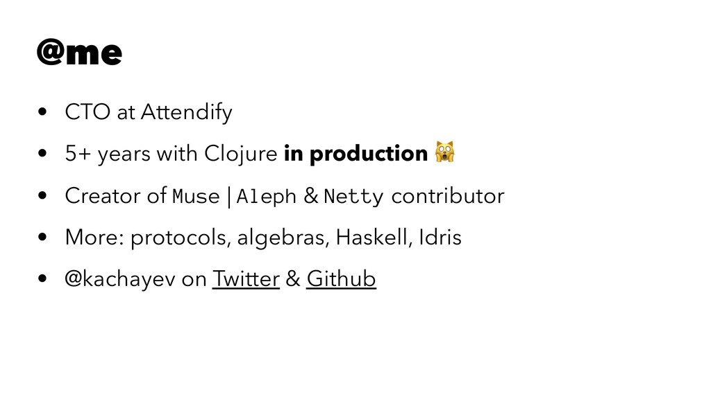 @me • CTO at Attendify • 5+ years with Clojure ...