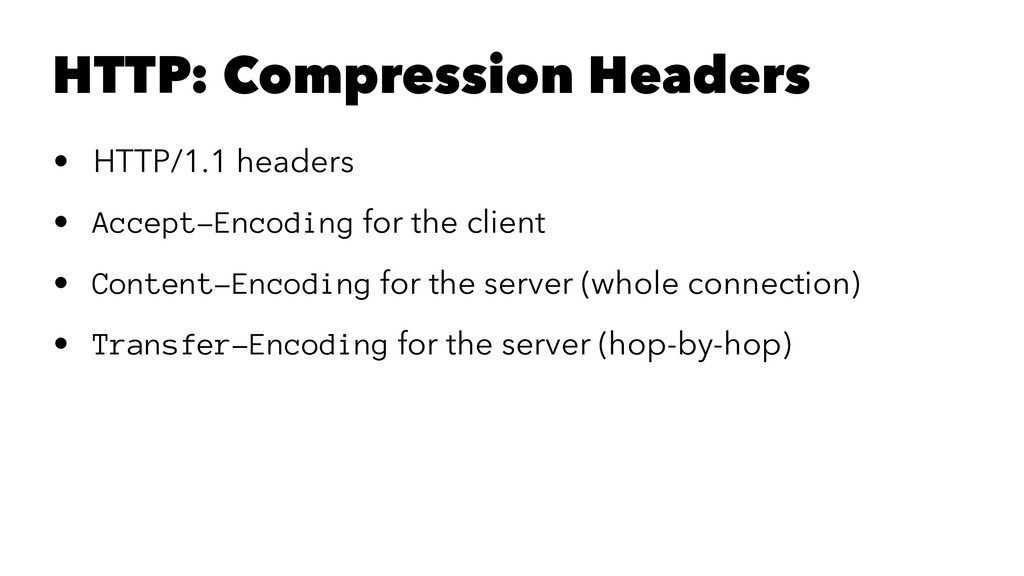 HTTP: Compression Headers • HTTP/1.1 headers • ...