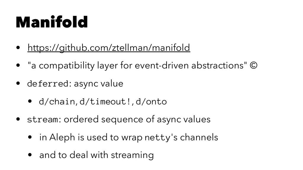 Manifold • https://github.com/ztellman/manifold...