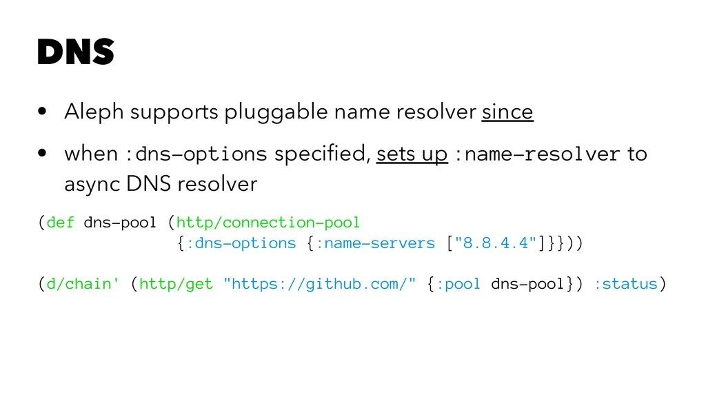 DNS • Aleph supports pluggable name resolver si...