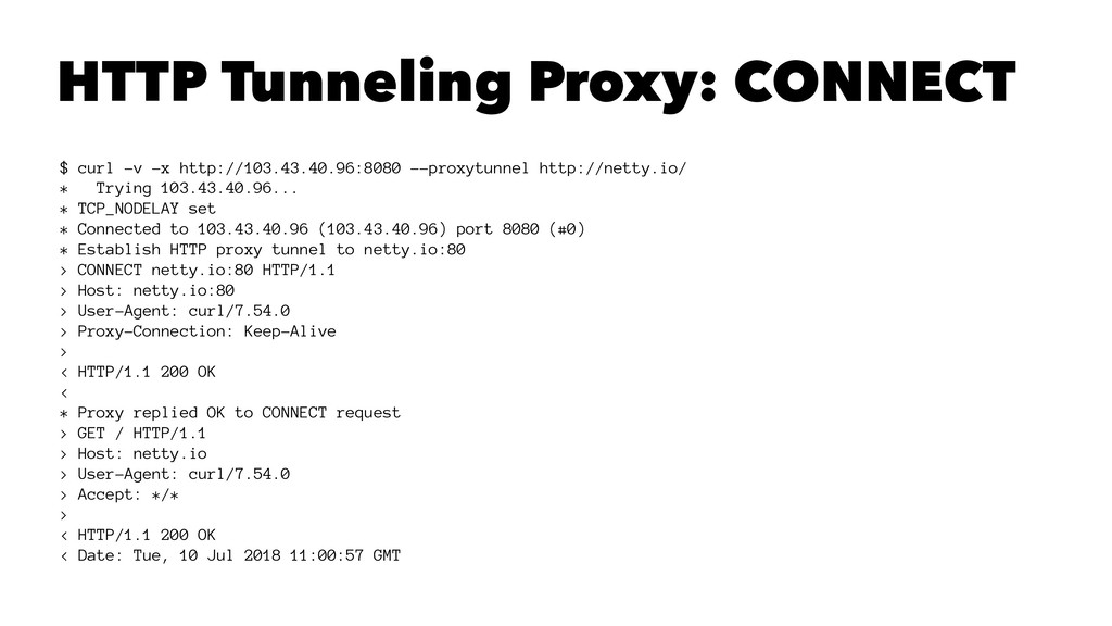 HTTP Tunneling Proxy: CONNECT $ curl -v -x http...