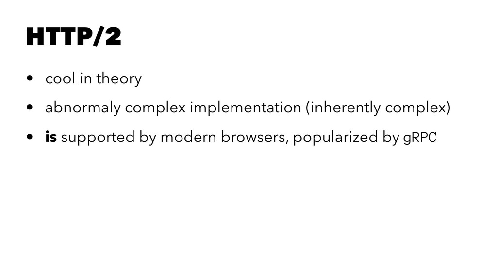 HTTP/2 • cool in theory • abnormaly complex imp...