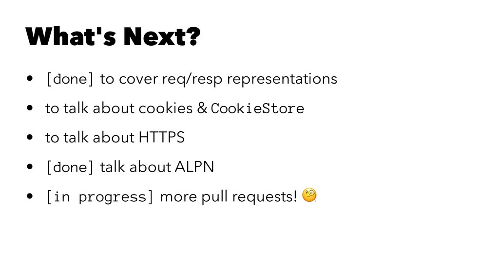 What's Next? • [done] to cover req/resp represe...