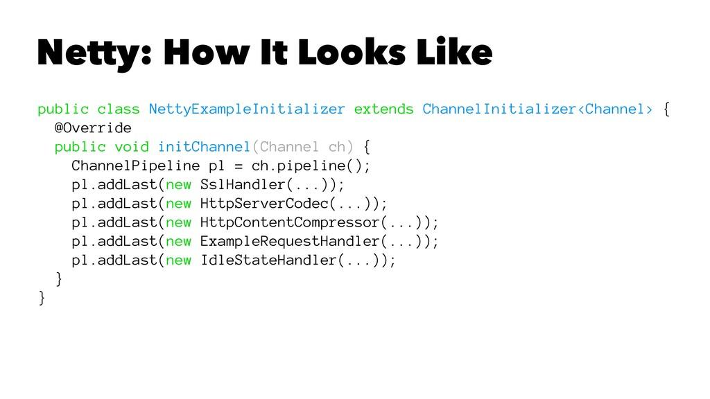 Netty: How It Looks Like public class NettyExam...