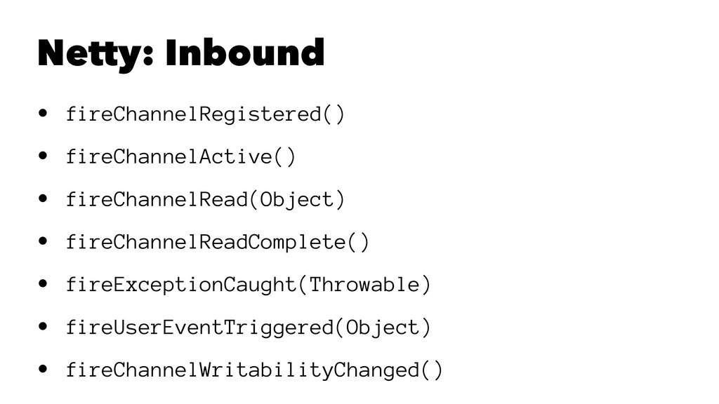 Netty: Inbound • fireChannelRegistered() • fire...