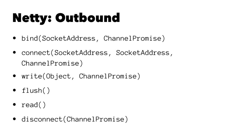 Netty: Outbound • bind(SocketAddress, ChannelPr...