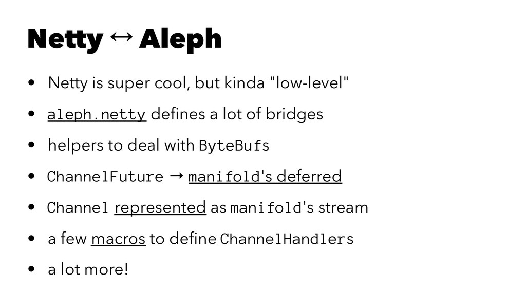 Netty ® Aleph • Netty is super cool, but kinda ...
