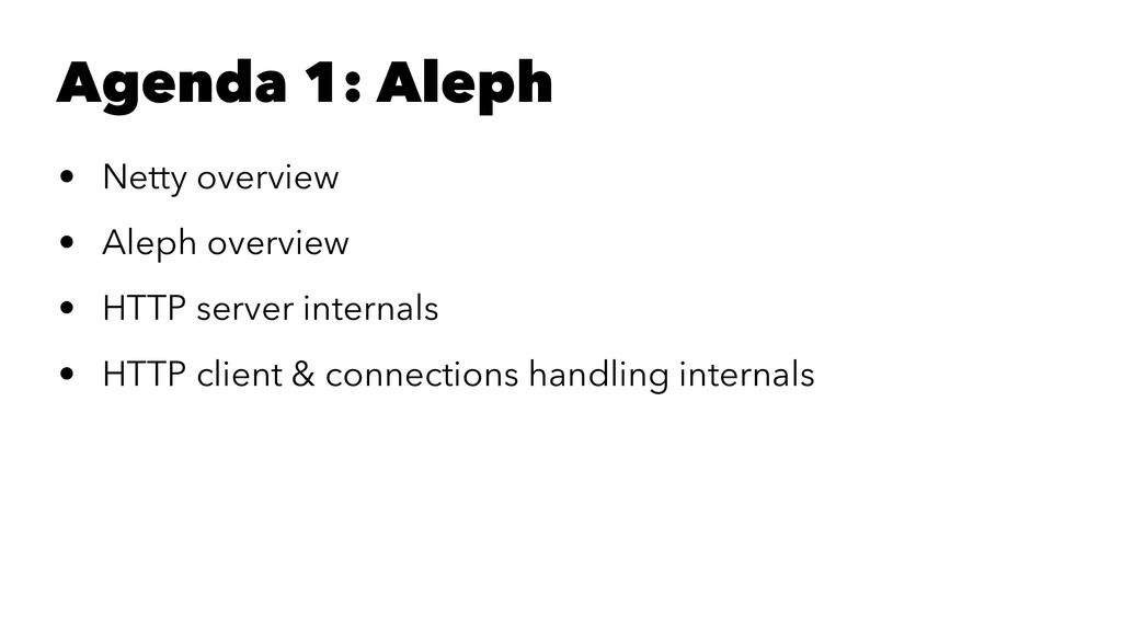 Agenda 1: Aleph • Netty overview • Aleph overvi...