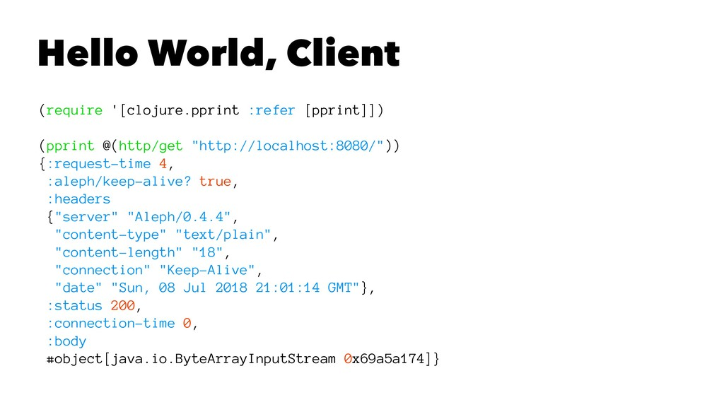 Hello World, Client (require '[clojure.pprint :...