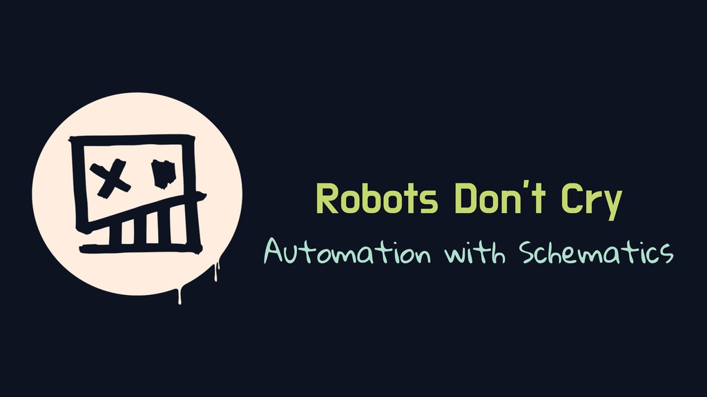 Robots Don't Cry Automation with Schematics
