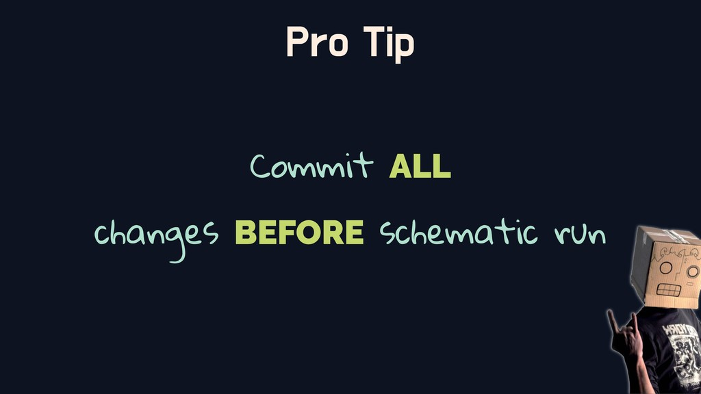 Pro Tip Commit ALL changes BEFORE schematic run