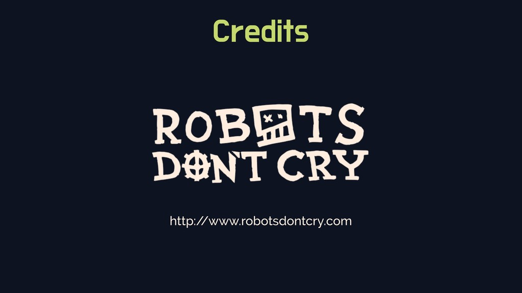 Credits http:/ /www.robotsdontcry.com