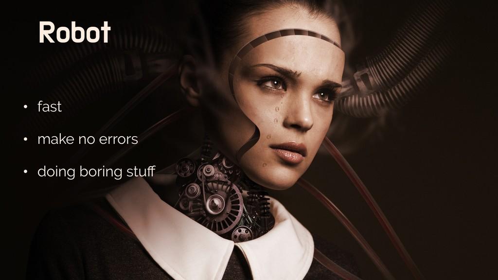 Robot • fast • make no errors • doing boring st...