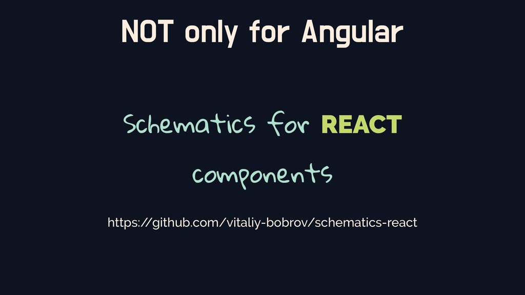 NOT only for Angular Schematics for REACT compo...