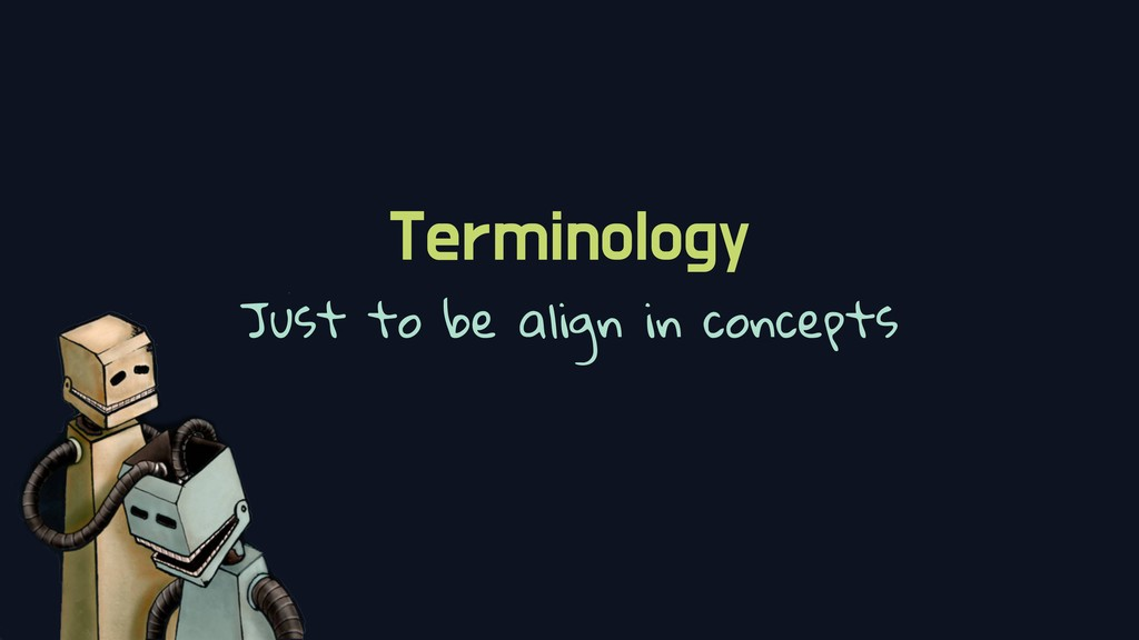Terminology Just to be align in concepts
