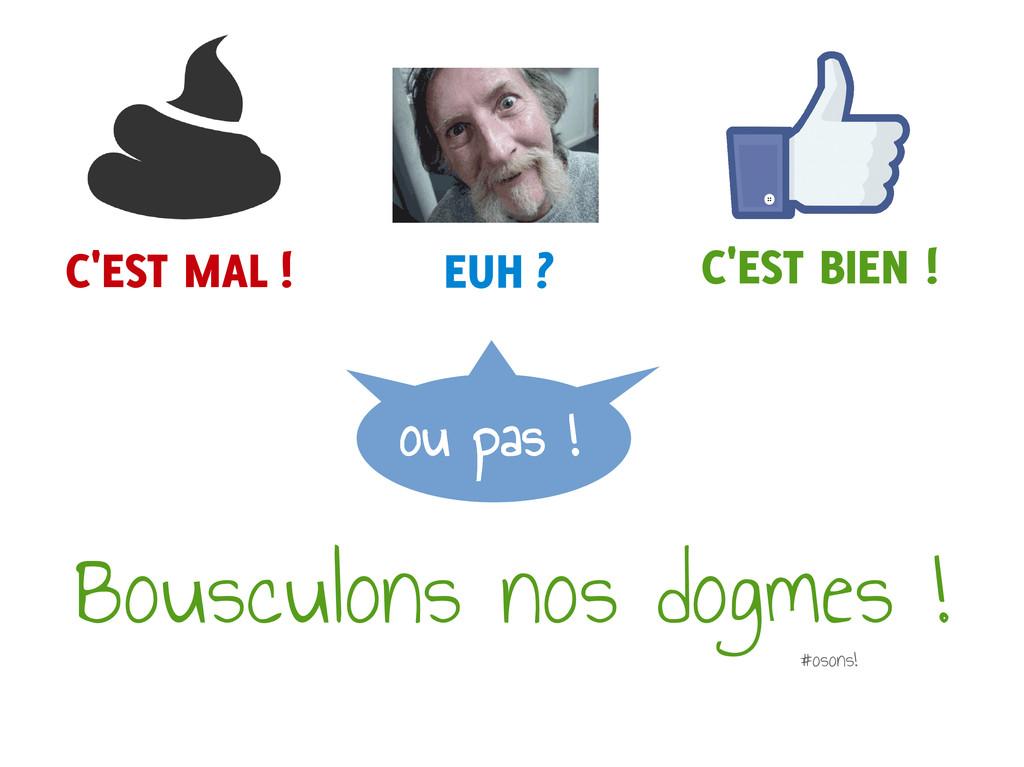 Bousculons nos dogmes ! #osons! ou pas ! ou pas...