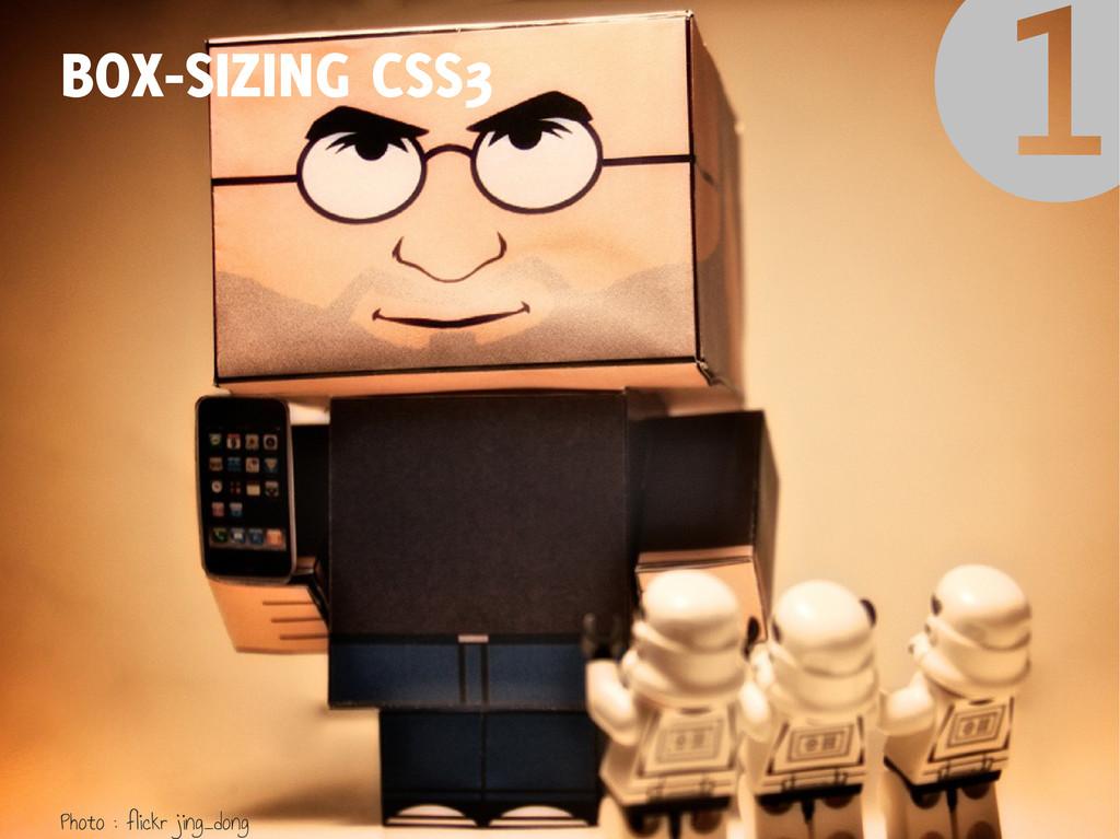 BOX-SIZING CSS3 Photo : flickr jing_dong ❶