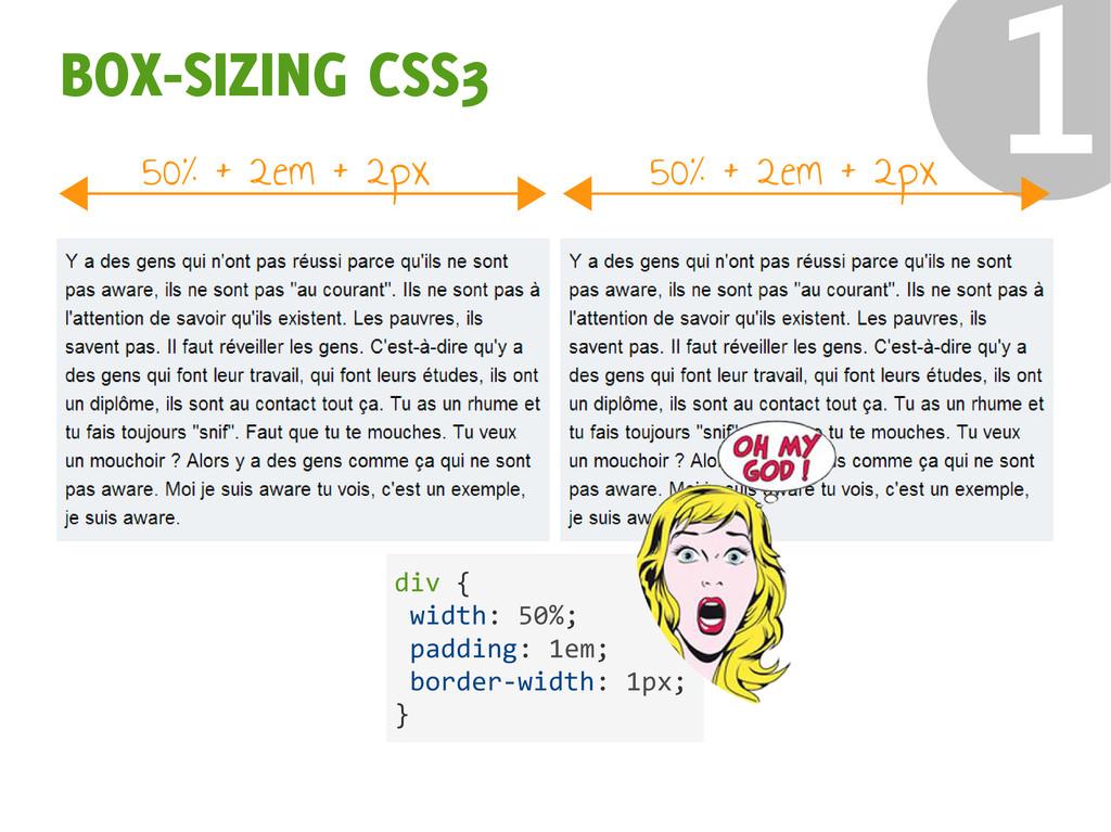 ❶ BOX-SIZING CSS3 div { width: 50%; padding: 1e...