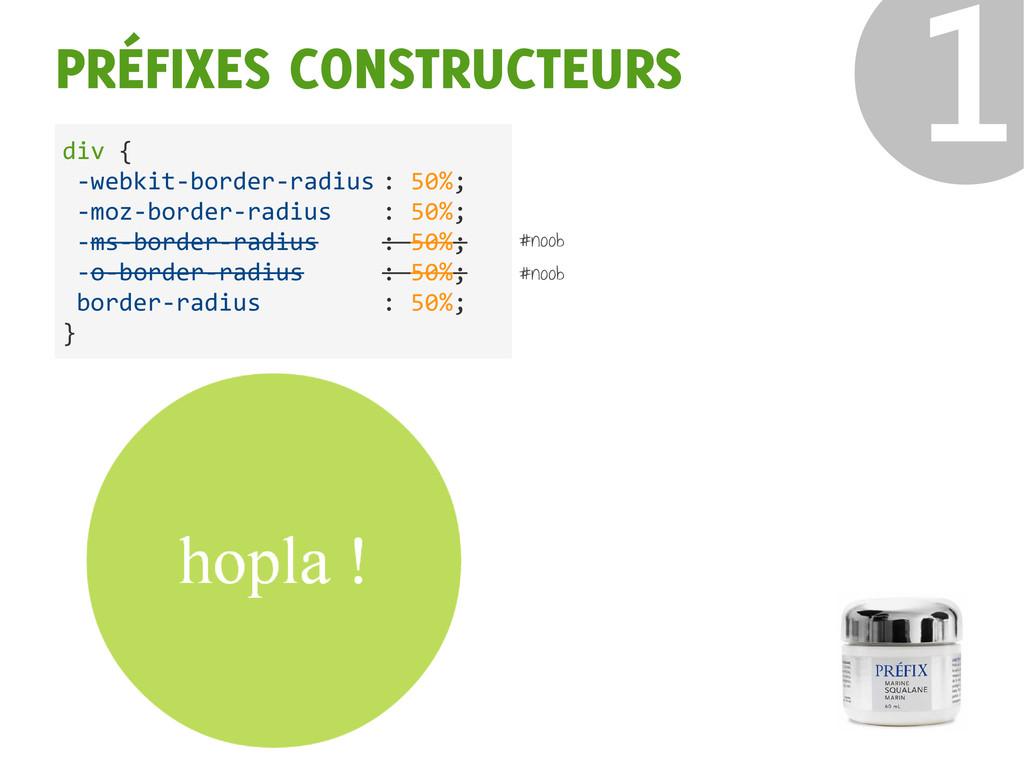 ❶ PRÉFIXES CONSTRUCTEURS div { -webkit-border-r...