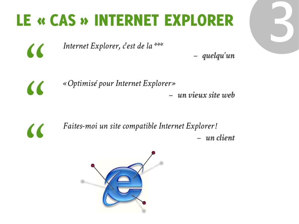 LE « CAS » INTERNET EXPLORER ❸ Internet Explore...