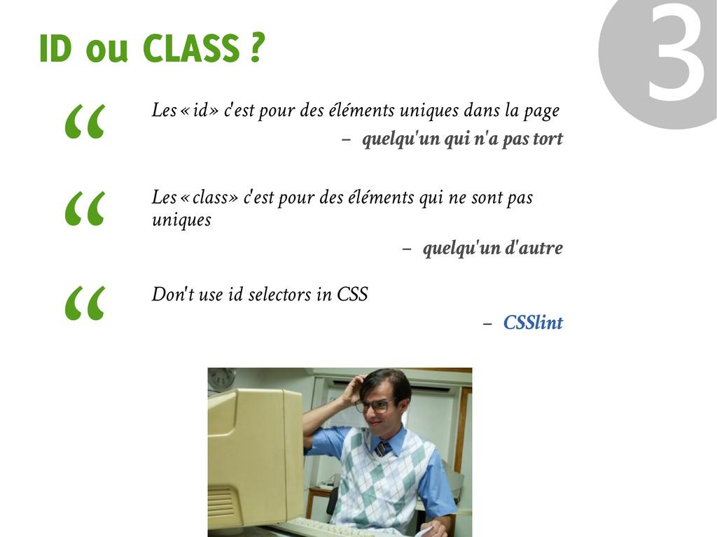 ID ou CLASS ? ❸ Les « id » c'est pour des éléme...