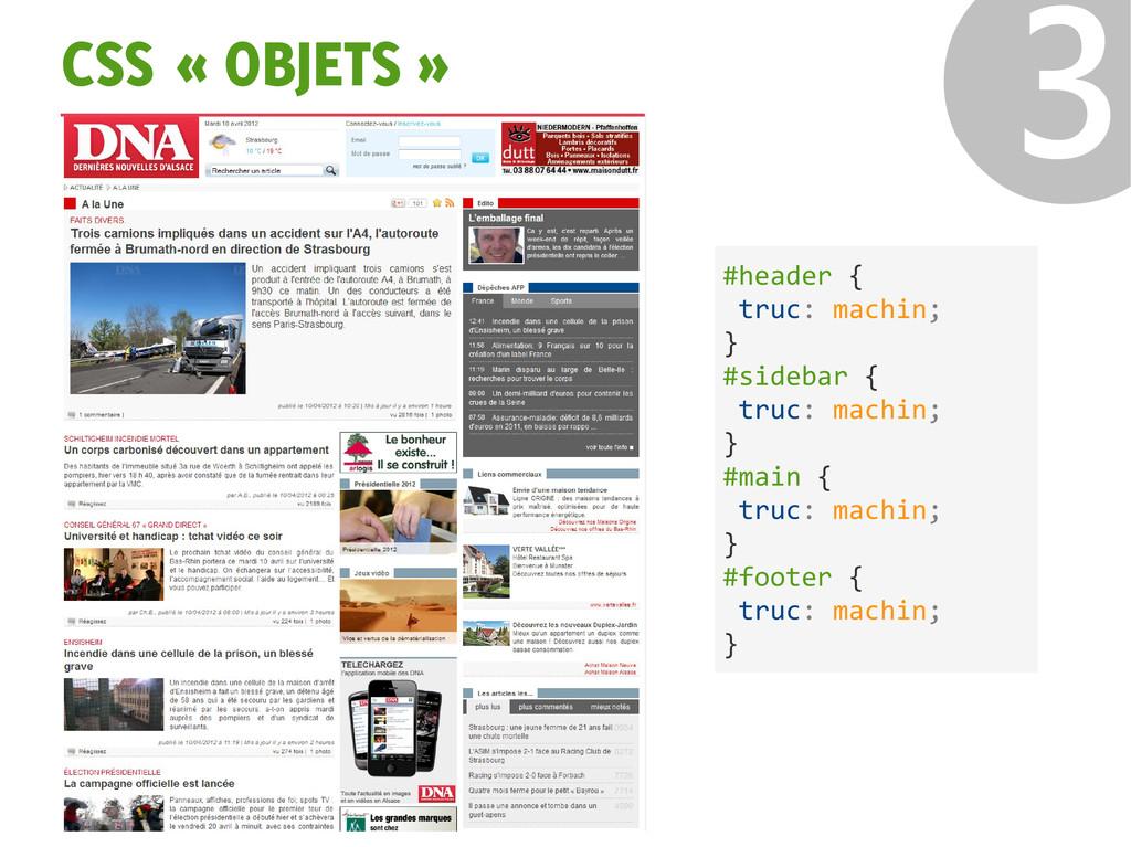 CSS « OBJETS » ❸ #header { truc: machin; } #sid...