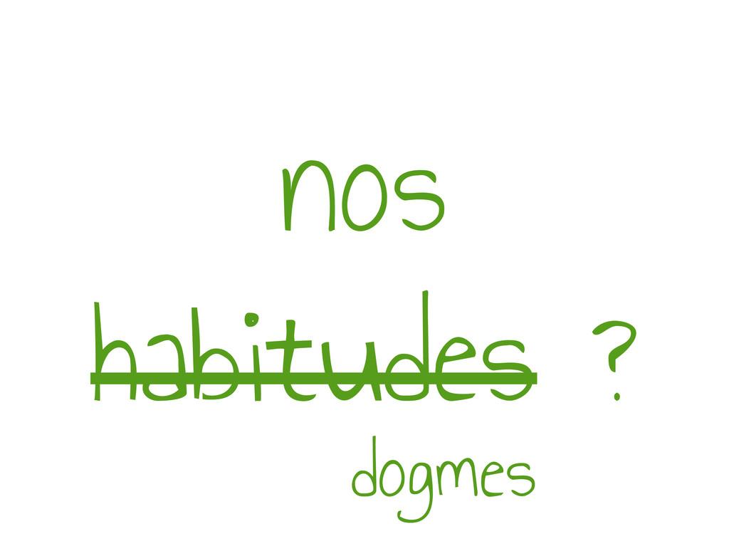 nos habitudes ? dogmes