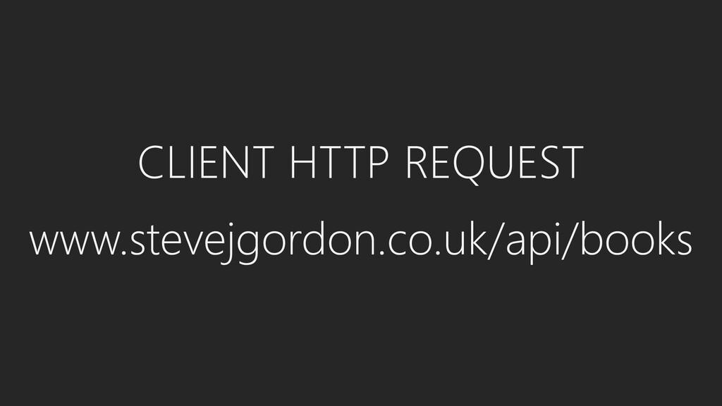 CLIENT HTTP REQUEST www.stevejgordon.co.uk/api/...