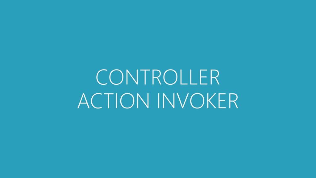 CONTROLLER ACTION INVOKER