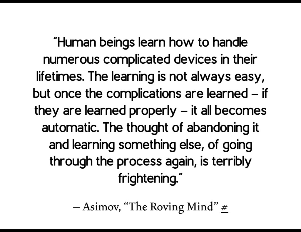"– Asimov, ""The Roving Mind"" # ""Human beings lea..."