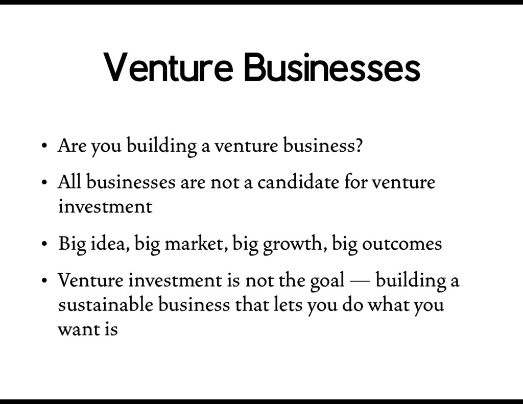 Venture Businesses • Are you building a venture...