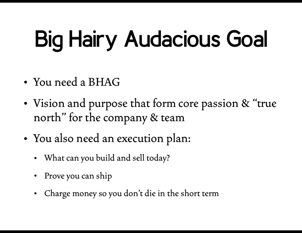 Big Hairy Audacious Goal • You need a BHAG • Vi...