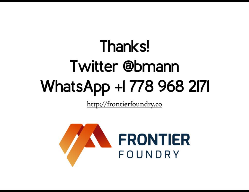 Thanks! Twitter @bmann WhatsApp +1 778 968 2171...