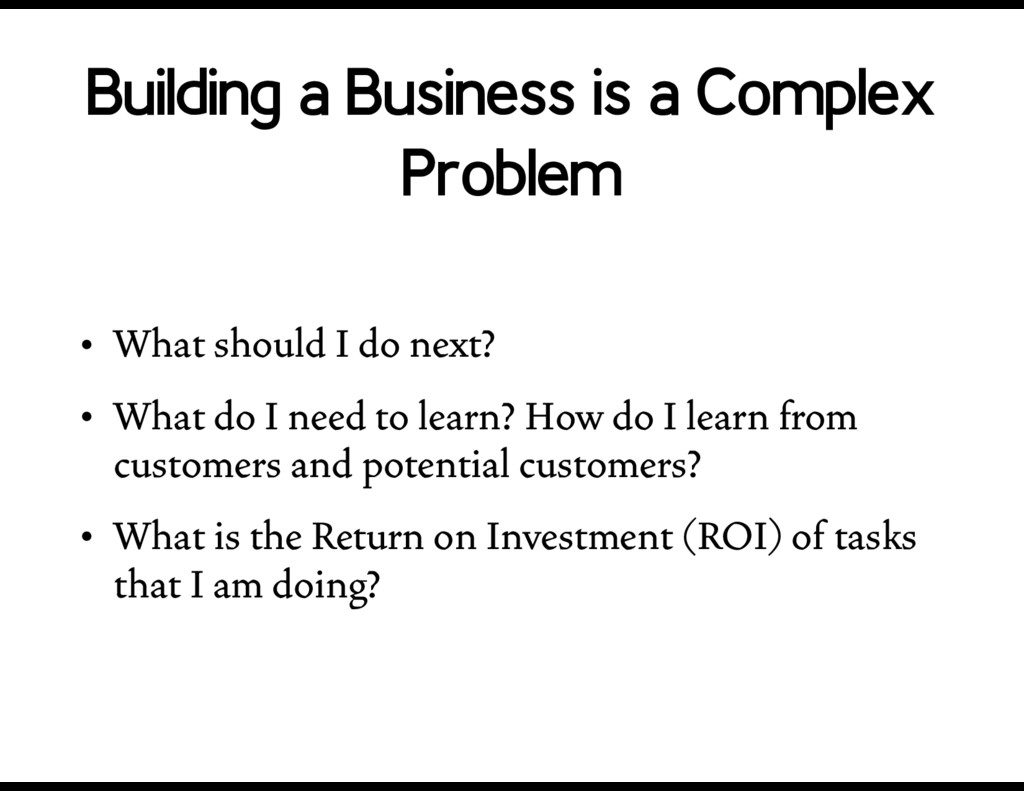 Building a Business is a Complex Problem • What...