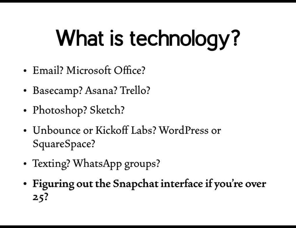 What is technology? • Email? Microsoft Office? • ...