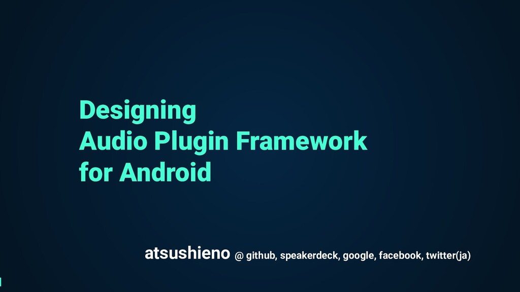 Designing Audio Plugin Framework for Android at...