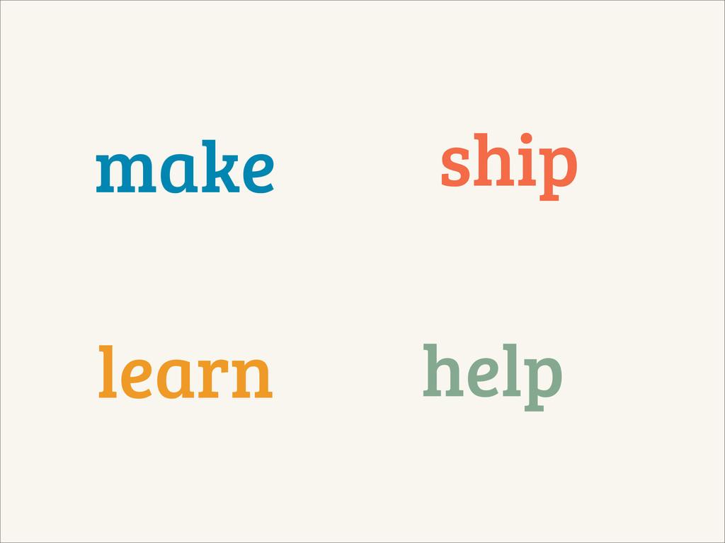 make learn ship help