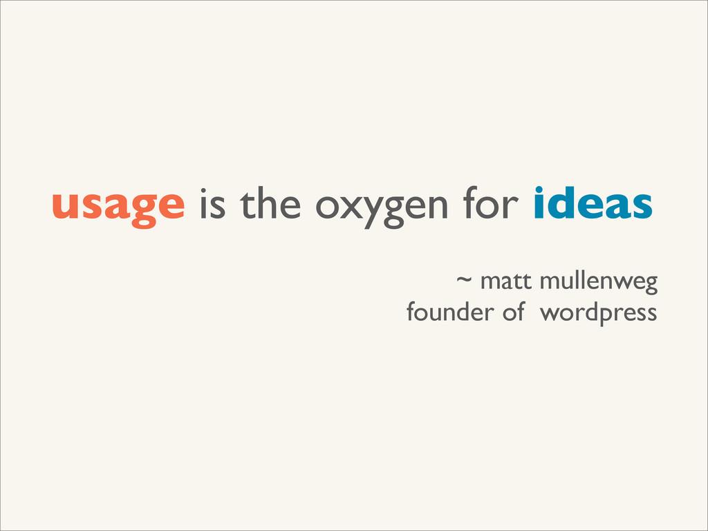 usage is the oxygen for ideas ~ matt mullenweg ...