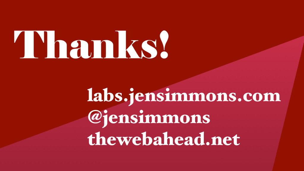 Thanks! labs.jensimmons.com @jensimmons theweba...