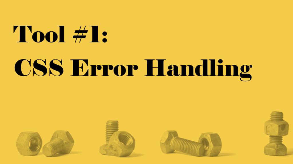 Tool #1: CSS Error Handling