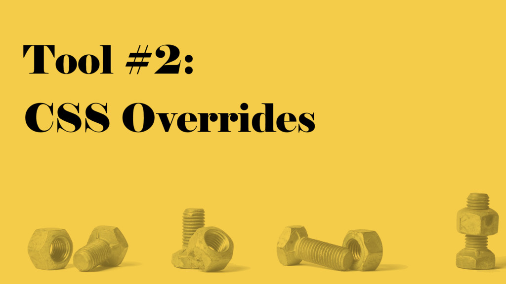 Tool #2: CSS Overrides