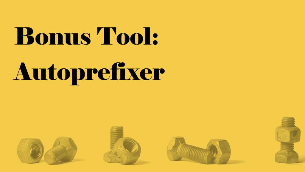 Bonus Tool: Autoprefixer