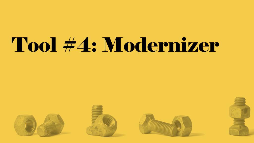 Tool #4: Modernizer