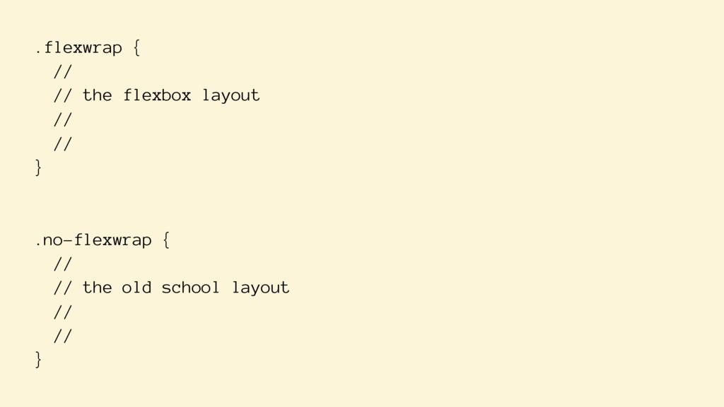 .flexwrap { // // the flexbox layout // // } .n...