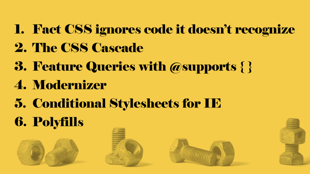 1. Fact CSS ignores code it doesn't recognize 2...