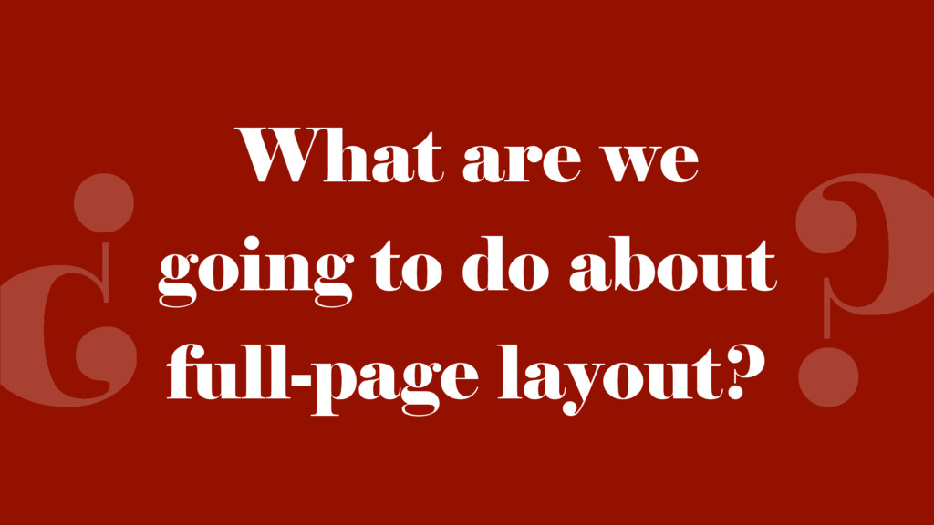 ¿ ? What are we going to do about full-page lay...