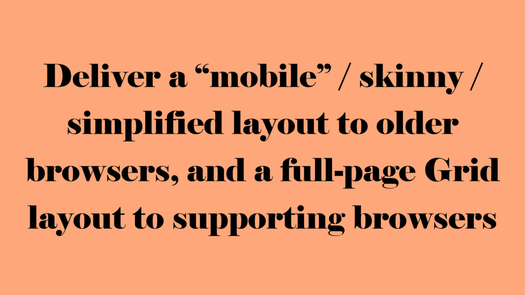 "Deliver a ""mobile"" / skinny / simplified layout..."