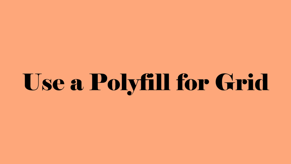 Use a Polyfill for Grid