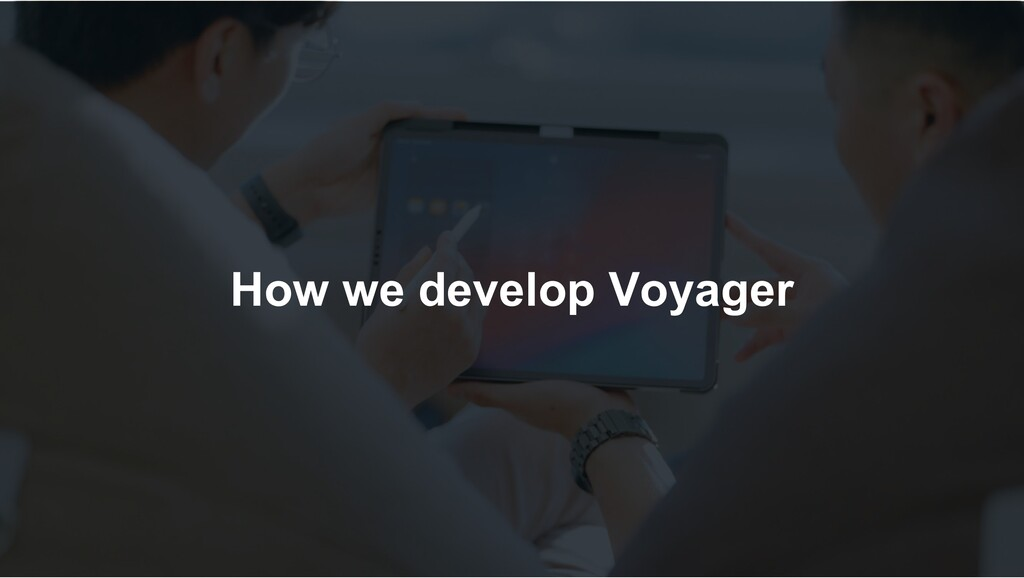 How we develop Voyager
